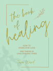 The Book of Healing: How to Thrive in Challenging Times Cover Image