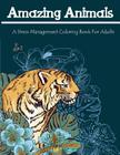 Amazing Animals: A Stress Management Coloring Book for Adults Cover Image