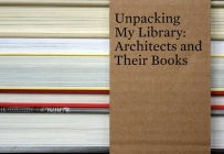 Unpacking My Library: Architects and Their Books Cover Image