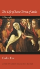 The Life of Saint Teresa of Avila: A Biography Cover Image