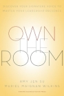 Own the Room: Discover Your Signature Voice to Master Your Leadership Presence Cover Image