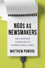 Ngos as Newsmakers: The Changing Landscape of International News (Reuters Institute Global Journalism) Cover Image
