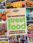 The World's Best Street Food: Where to Find It & How to Make It Cover Image