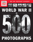 TIME-LIFE World War II in 500 Photographs Cover Image