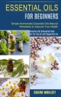 Essential Oils for Beginners: Amazing and Unexpected Uses for Tea Tree Oil and Peppermint Oil (Simple Homemade Essential Oils Natural Remedies to Im Cover Image