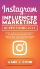 Instagram Influencer Marketing Adversiting 2021: Secrets on How to do Personal Branding in the Right Way and become a Top Influencer Even if you Have Cover Image