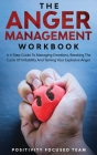 The Anger Management Workbook: A 4-Step Guide To Managing Emotions, Breaking The Cycle Of Irritability And Taming Your Explosive Anger Cover Image