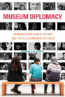 Museum Diplomacy: Transnational Public History and the U.S. Department of State (Public History in Historical Perspective) Cover Image