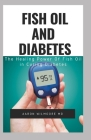 Fish Oil and Diabetes: All You Need To Know About Fish Oil and Diabetes Cover Image