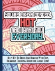 You're Like A Coffee: Love Quotes Coloring Book For Him, Sarcastic, Funny, Inspirational, Sweet And Romantic Expressions To Melt His Stress Cover Image
