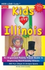 KIDS LOVE ILLINOIS, 4th Edition: An Organized Family Travel Guide to Kid-Friendly Illinois. 500 Fun Stops & Unique Spots (Kids Love Travel Guides) Cover Image