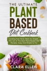 The Ultimate Plant-Based Diet Cookbook: Cooking Has Never Been So Simple, The List of The Best Plant-Based Diet Recipes, Easy And Simple to Try Cover Image