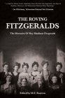 The Roving Fitzgeralds: The Memoirs Of Roy Madison Fitzgerald Cover Image