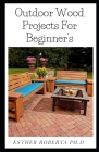 Outdoor Wood Projects For Beginner's: Step-by-Step Projects (Creative Homeowner) Easy-to-Follow Instructions for Trellises, Planters, Decking, Fences, Cover Image