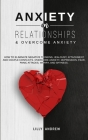 Anxiety in Relationships & Overcome Anxiety: How to Eliminate Negative Thinking, Jealousy, Attachment and Couple Conflicts. Overcome Anxiety, Depressi Cover Image
