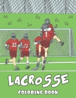 Lacrosse Coloring Book: 30 Themed Pages for Lacrosse Player Coach or Team - Makes for a Unique Gift Idea Cover Image