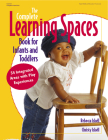 The Complete Learning Spaces Book for Infants and Toddlers: 54 Integrated Areas with Play Experiences (Gryphon House) Cover Image