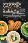 Gastric Sleeve Bariatric Cookbook For Beginners: Simple Recipes For Every Stage Of Recovery Following Bariatric Surgery Cover Image