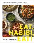 Eat, Habibi, Eat!: Fresh Recipes for Modern Egyptian Cooking Cover Image