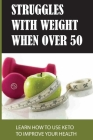 Struggles With Weight When Over 50: Learn How To Use Keto To Improve Your Health: Common Keto Diet Mistakes Cover Image