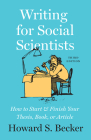 Writing for Social Scientists, Third Edition: How to Start and Finish Your Thesis, Book, or Article (Chicago Guides to Writing, Editing, and Publishing) Cover Image