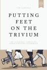 Putting Feet on the Trivium: The Classical Christian Administrator's Handbook Cover Image