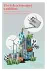 The Urban Commons Cookbook: Strategies and Insights for Creating and Maintaining Urban Commons Cover Image