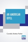 An American Idyll: The Life Of Carleton H. Parker Cover Image