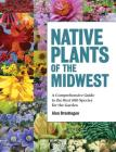 Native Plants of the Midwest: A Comprehensive Guide to the Best 500 Species for the Garden Cover Image