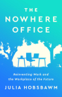 The Nowhere Office: Reinventing Work and the Workplace of the Future Cover Image