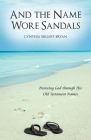 And the Name Wore Sandals: Pursuing God Through His Old Testament Names Cover Image