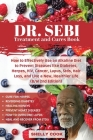 Dr. Sebi Treatment and Cures Book: How To Effectively Use An Alkaline Diet To Prevent Diseases Like Diabetes, Herpes, HIV, Cancer, Lupus, STDs, Hair L Cover Image