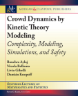 Crowd Dynamics by Kinetic Theory Modeling: Complexity, Modeling, Simulations, and Safety (Synthesis Lectures on Mathematics and Statistics) Cover Image
