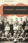 Citizens and Sportsmen: Fútbol and Politics in Twentieth-Century Chile Cover Image