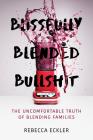 Blissfully Blended Bullshit: The Uncomfortable Truth of Blending Families Cover Image