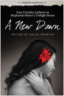 A New Dawn: Your Favorite Authors on Stephenie Meyer's Twilight Series: Completely Unauthorized (Smart Pop) Cover Image