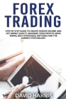 Forex Trading: Step by Step Guide To Create Passive Income And Get Money Safety. Maximize Your Profits Using Swing, Best Strategies, Cover Image