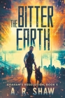 The Bitter Earth: A Post-Apocalyptic Medical Thriller Cover Image
