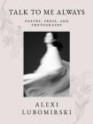 Talk to Me Always: Poetry, Prose, and Photography Cover Image