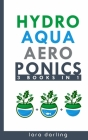 Hydroponics, Aquaponics, Aeroponics (3 books in 1): The Ultimate Step-by-Step Guide to Grow Your Own Hydroponic, Aquaponic, Aeroponic Garden at Home E Cover Image