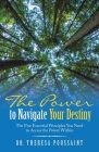 The Power to Navigate Your Destiny: The Five Essential Principles You Need to Access the Power Within Cover Image