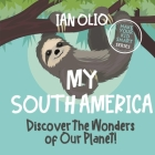 My South America: Discover the Wonders of Our Planet!: Make your kid smart series. Cover Image