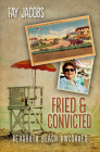Fried & Convicted: Rehoboth Beach Uncorked (Tales from Rehoboth Beach) Cover Image