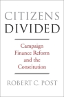 Citizens Divided: Campaign Finance Reform and the Constitution (Tanner Lectures on Human Values #7) Cover Image