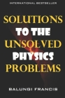 Solutions to the Unsolved Physics Problems Cover Image