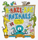 A-Maze-Ing Animals: 50 Mazes for Kids Cover Image