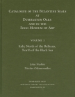 Catalogue of Byzantine Seals at Dumbarton Oaks and in the Fogg Museum of Art, Volume 1: Italy, North of the Balkans, North of the Black Sea Cover Image