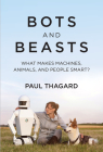 Bots and Beasts: What Makes Machines, Animals, and People Smart? Cover Image