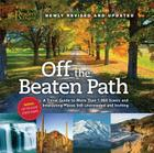Off the Beaten Path- Newly Revised & Updated: A Travel Guide to More Than 1000 Scenic and Interesting Places Still Uncrowded and Inviting (Off the Beaten Path: A Travel Guide to More Than 1) Cover Image