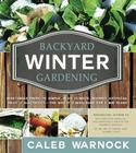 Backyard Winter Gardening: Vegetables Fresh and Simple, in Any Climate, Without Artificial Heat or Electricity - The Way It's Been Done for 2,000 Cover Image